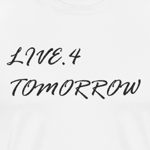 Live. 4 Tomorrow (Special Edition) - Men's Premium T-Shirt