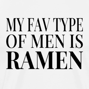 My Fav Type Of Men Is Ramen - Men's Premium T-Shirt
