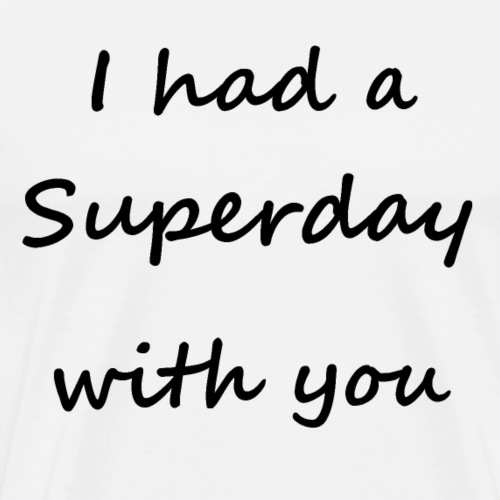 I had a Superday with you - Men's Premium T-Shirt