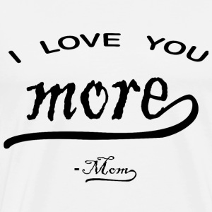I love You More mom - Men's Premium T-Shirt