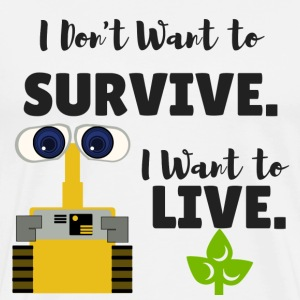 I Don't Want to Survive. I Want to Live. - Men's Premium T-Shirt