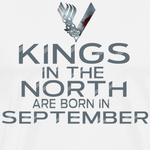 Kings In the North are Born in September Birthday - Men's Premium T-Shirt