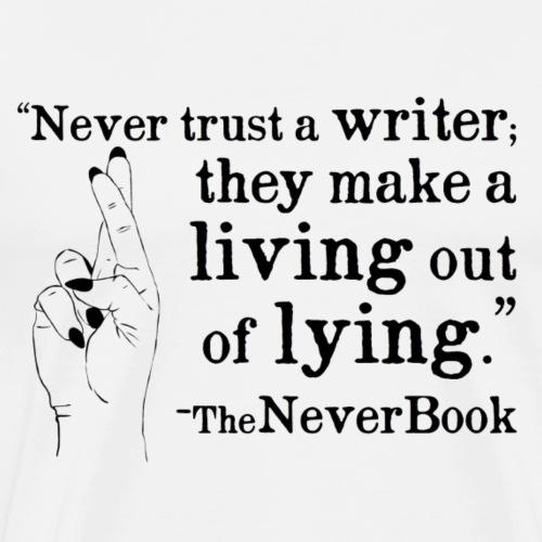 Never Trust a Writer Quote: Black Text Version - Men's Premium T-Shirt