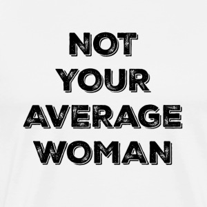 NOT YOUR AVERAGE WOMAN - Men's Premium T-Shirt