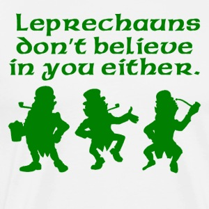 Leprechauns Don't Believe In You Either - Men's Premium T-Shirt