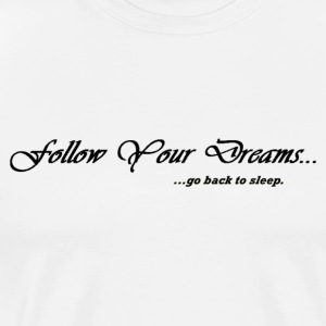 Follow Your Dreams... - Men's Premium T-Shirt