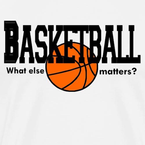 Basketball What else matters? - Men's Premium T-Shirt