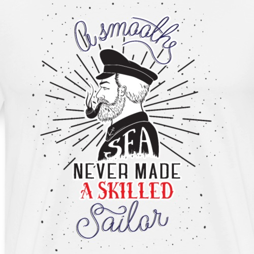 A Smoothe Never Made a Skilled Sailor - Men's Premium T-Shirt