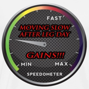 Moving Slow, After Leg Day; Gains! - Men's Premium T-Shirt