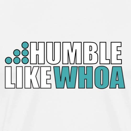 Humble Like Whoa! - Men's Premium T-Shirt