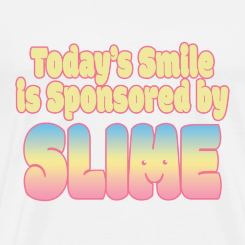 Today's Smile is Sponsored by SLIME - Men's Premium T-Shirt