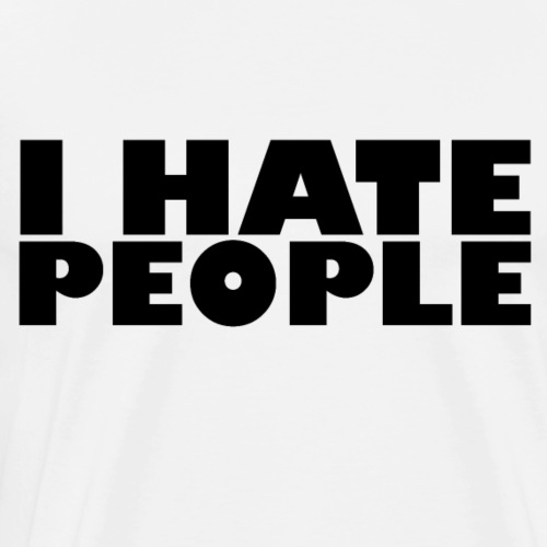I Hate People - Men's Premium T-Shirt