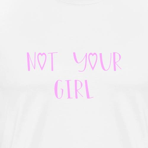 Not Your Girl - Men's Premium T-Shirt