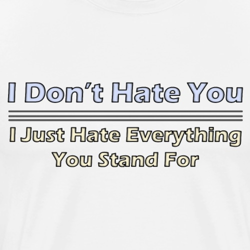 I Don't Hate You - Men's Premium T-Shirt