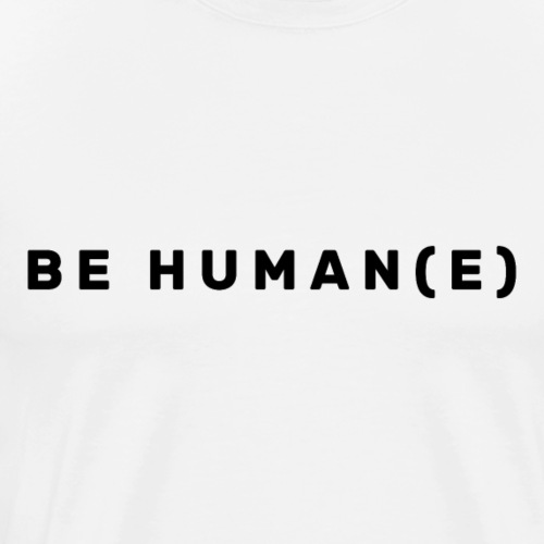 Be Human(e) - Men's Premium T-Shirt