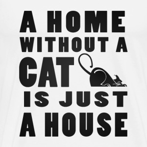 A Home without a Cat is just a House - Men's Premium T-Shirt