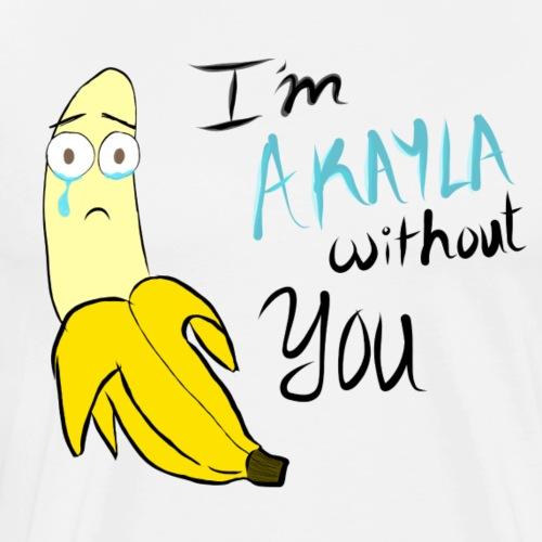 Akayla Without You- Akela - Men's Premium T-Shirt