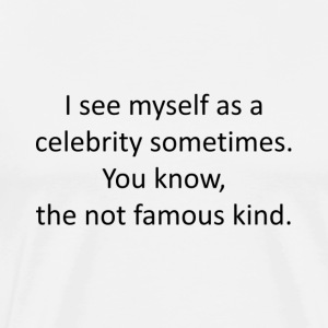I see myself as a celebrity - Men's Premium T-Shirt