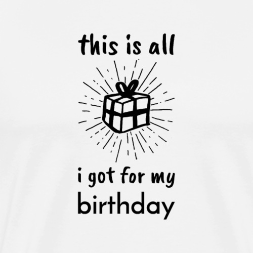 Funny gift for birthday - Men's Premium T-Shirt