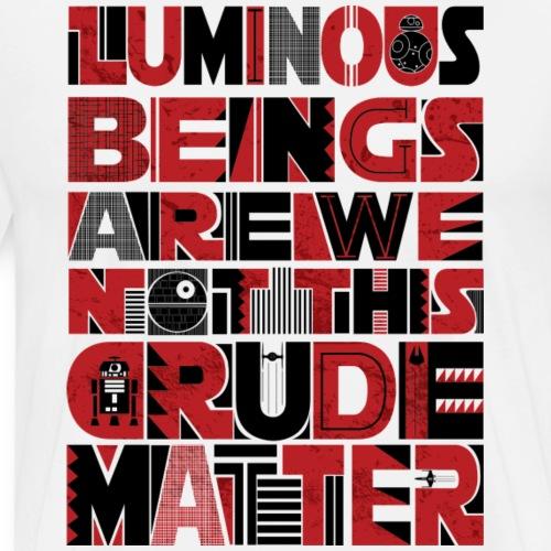 Luminous beings are we not this crude matter - Men's Premium T-Shirt