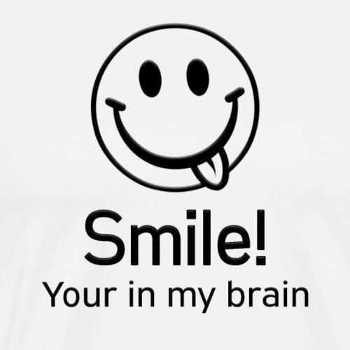 Smile! Your in my brain - Men's Premium T-Shirt
