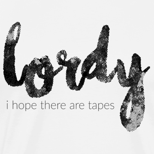 I Hope There Are Tapes - Men's Premium T-Shirt