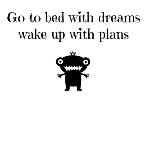 Go to bed with dreams wake up with plans - Men's Premium T-Shirt