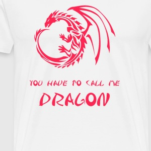 You have to call me Dragon - Men's Premium T-Shirt