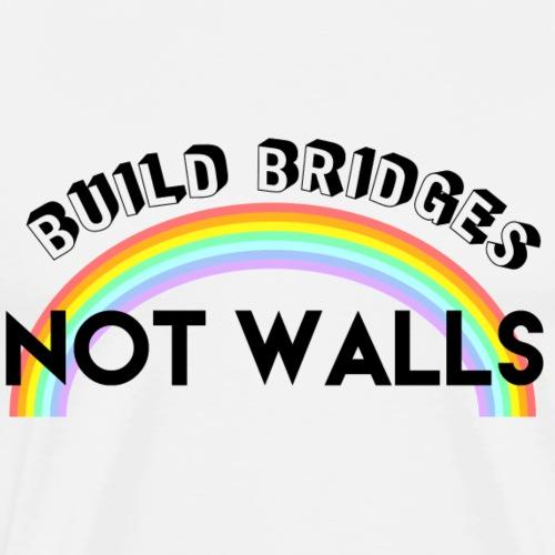 build bridges not walls - Men's Premium T-Shirt
