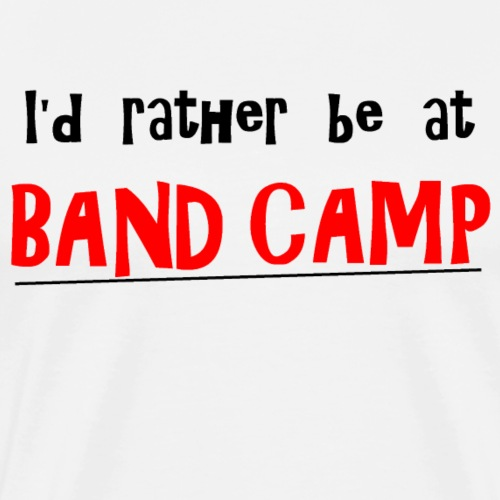 I'd rather be at Band Camp - Men's Premium T-Shirt