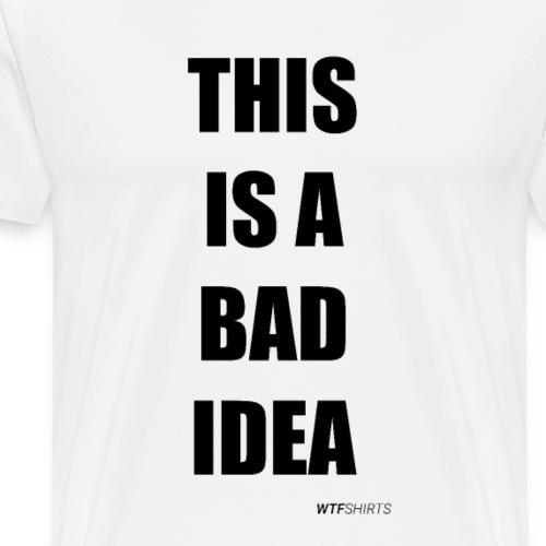 This is a Bad Idea - Men's Premium T-Shirt