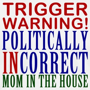 Trigger Warning, Politically Incorrect Mom - Men's Premium T-Shirt