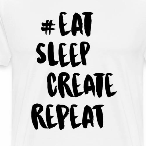 #Eat, Sleep, Create, Repeat (Black) - Men's Premium T-Shirt