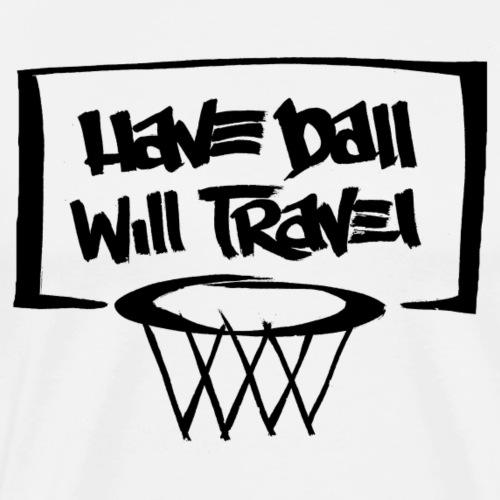 Have Ball Will Travel - Men's Premium T-Shirt