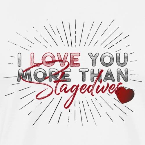 I love you more than stagedives - Men's Premium T-Shirt