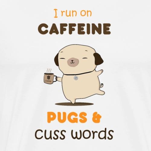 I Run On Caffeine, Pugs and Cuss Words - Men's Premium T-Shirt