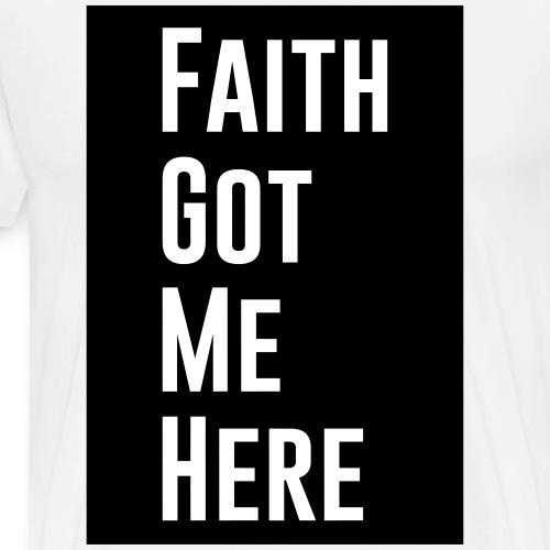 Faith Got Me Here - Men's Premium T-Shirt
