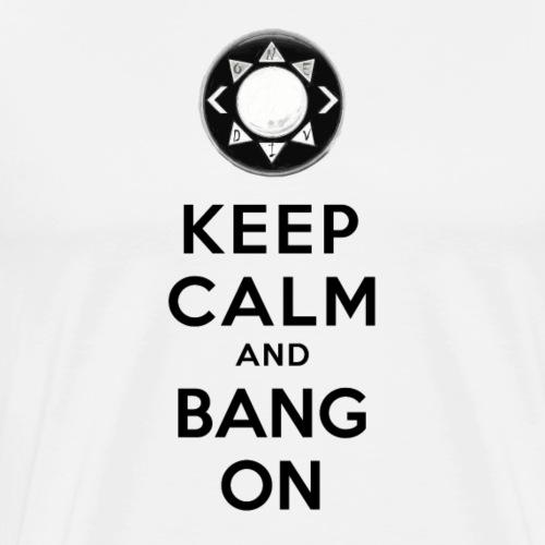 Keep Calm and Bang On (GTTV Black) - Men's Premium T-Shirt