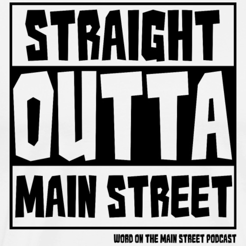 Straight Outta Main Street - Black - Men's Premium T-Shirt