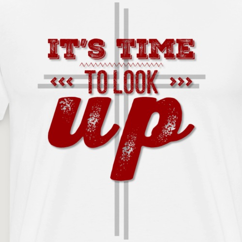 It's Time To Look UP - Men's Premium T-Shirt