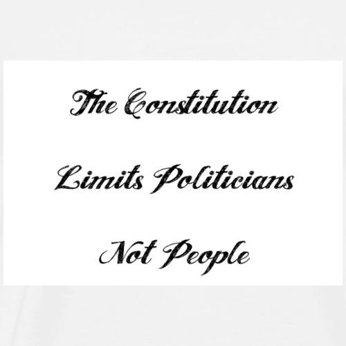 The Constitution Limits Politicians Not People - Men's Premium T-Shirt