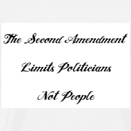 The Second Amendment Limits Politicians Not People - Men's Premium T-Shirt