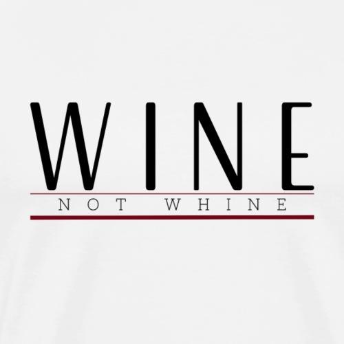 Wine Not Whine - Men's Premium T-Shirt