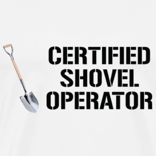 Certified Shovel Operator - Men's Premium T-Shirt