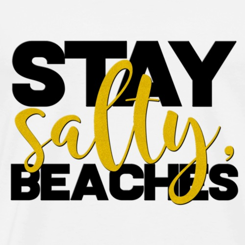 Stay Salty, Beaches - Men's Premium T-Shirt