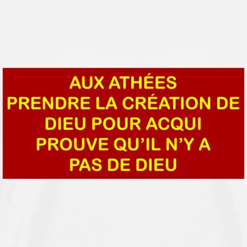 Aux athees prendre la creation de Dieu pour acqui - Men's Premium T-Shirt