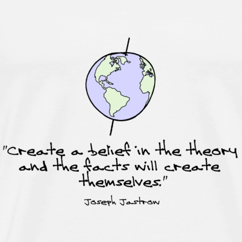 Create A Belief In The Theory... - Men's Premium T-Shirt