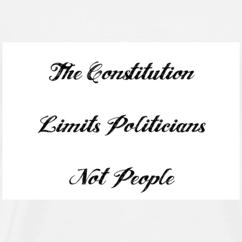 The Constitution Limits Politicians Not People - Men's Premium T-Shirt