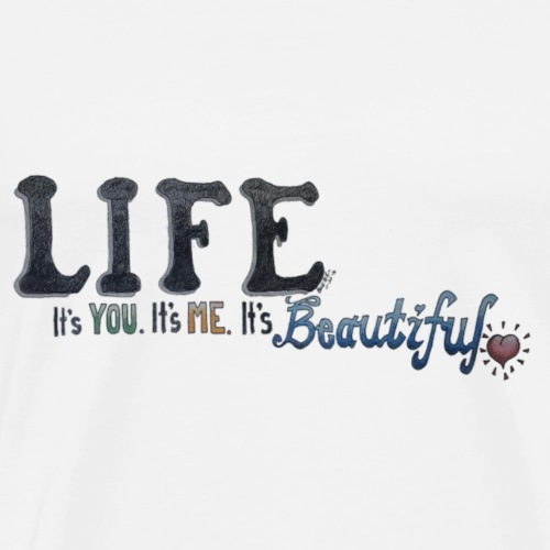 LIFE. it's YOU. it's ME. it's BEAUTIFUL (Logo) - Men's Premium T-Shirt