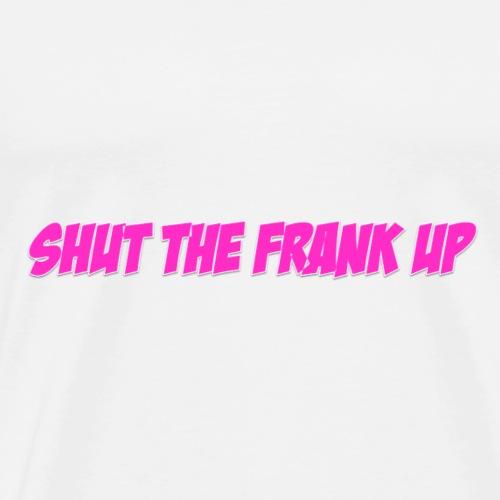 SHUT THE FRANK UP PINK - Men's Premium T-Shirt